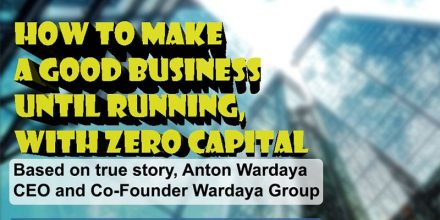 Seminar Entrepreneurship Anton Wardaya; How to Make A Good Business until Running With Zero Capital